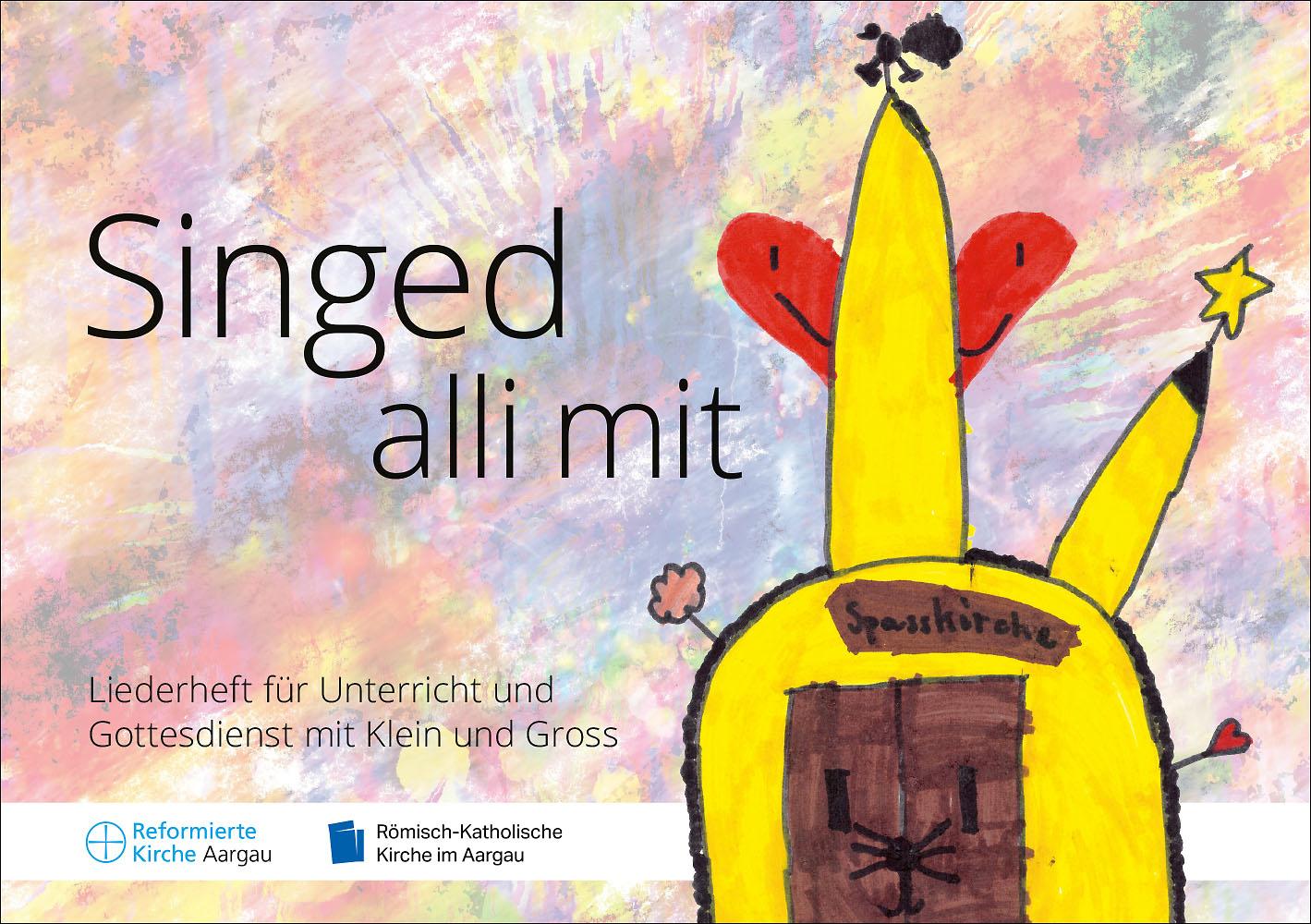 Singed alli mit – Liederheft für Unterricht und Gottesdienst mit Klein und Gross – Reformierte Landeskirche Aargau und Römisch-Katholische Kirche im Aargau